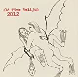 2012 by OLD TIME RELIJUN (2005)