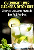 Overnight Liver Cleanse & Detox Diet: Clean Your Liver, Detox Your Body, Burn Fat & Feel Great (English Edition)