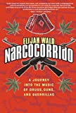 Narcocorrido: A Journey into the Music of Drugs, Guns, and Guerrillas (0060505109) by Wald, Elijah