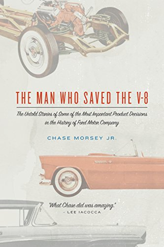 the-man-who-saved-the-v-8-the-untold-stories-of-some-of-the-most-important-product-decisions-in-the-