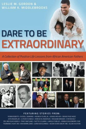 Dare To Be Extraordinary - A Collection Of Positive Life Lessons From African American Fathers