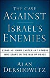 img - for The Case Against Israel's Enemies: Exposing Jimmy Carter and Others Who Stand in the Way of Peace 1st edition by Dershowitz, Alan (2009) Paperback book / textbook / text book
