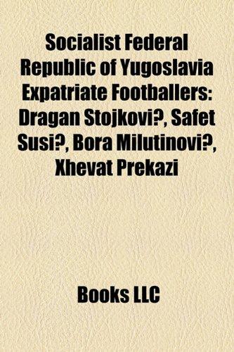 Socialist Federal Republic of Yugoslavia Expatriate Footballers: Dragan Stojkovic, Safet Susic, Bora Milutinovic, Xhevat Prekazi