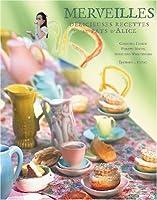 Merveilles : Délicieuses recettes au pays d'Alice