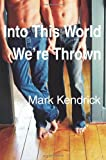 """Into This World We're Thrown"" av Mark Kendrick"