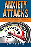 Anxiety Attacks: How to cure or reduce anxiety attacks. Includes 25 simple methods to reduce or eliminate panic attacks