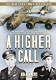 A Higher Calling: An Incredible True Story of Combat and Chivalry in the War-Torn Skies of World War II (Library Edition)