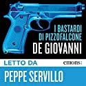 I Bastardi di Pizzofalcone Audiobook by Maurizio De Giovanni Narrated by Peppe Servillo