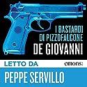 I Bastardi di Pizzofalcone Hörbuch von Maurizio De Giovanni Gesprochen von: Peppe Servillo