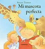 Mi mascota perfecta (Spanish Edition) (Historias De Animales/ Animal Stories) (9583029963) by Stuart Trotter