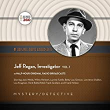 Jeff Regan, Investigator, Vol. 1: The Classic Radio Collection Radio/TV Program Auteur(s) :  Hollywood 360 Narrateur(s) : Jack Webb, Frank Graham,  full cast