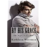 By His Grace (The Morgan Brothers Book 1) (Christian Romance / Religious Fiction Romance)by Kathleen Wiseman