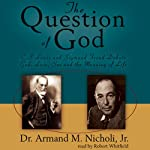 The Question of God: C. S. Lewis and Sigmund Freud Debate God, Love, Sex, and the Meaning of Life | Armand M. Nicholi