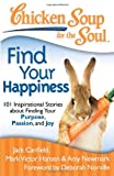 img - for Chicken Soup for the Soul: Find Your Happiness: 101 Inspirational Stories about Finding Your Purpose, Passion, and Joy (Chicken Soup for the Soul (Quality Paper)) book / textbook / text book