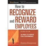 How to Recognize and Reward Employees: 150 Ways to Inspire Peak Performance (Worksmart) ~ Donna Deeprose