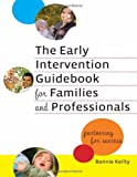 The Early Intervention Guidebook for Families and Professionals: Partnering for Success (Practitioners Bookshelf, Language & Literacy) (Early Childhood Education Series)