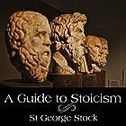 A Guide to Stoicism Hörbuch von St. George Stock Gesprochen von: Austin Vanfleet