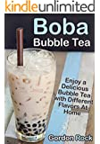 Boba Bubble Tea: Enjoy a Delicious Bubble Tea with Different Flavors At Home (English Edition)