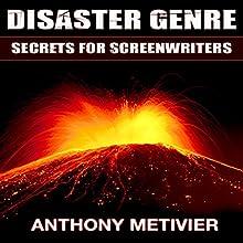Disaster Genre Secrets for Screenwriters | Livre audio Auteur(s) : Anthony Metivier Narrateur(s) : Kevin Pierce