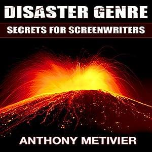 Disaster Genre Secrets for Screenwriters Audiobook