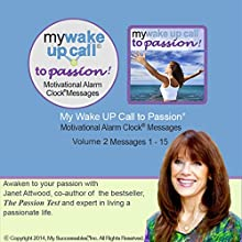 My Wake UP Call to Passion (TM) Morning Motivating Messages, Volume 2: Wake UP with Passion and Fall in Love with Your Life  by Janet Attwood Narrated by Janet Attwood, Robin B. Palmer