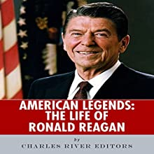 American Legends: The Life of Ronald Reagan Audiobook by  Charles River Editors Narrated by Colin Fluxman