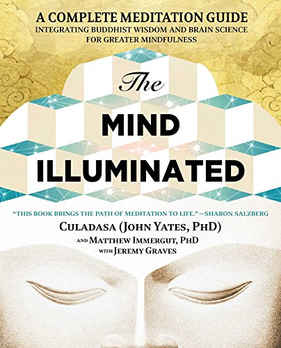 the-mind-illuminated-a-complete-meditation-guide-integrating-buddhist-wisdom-and-brain-science-for-g