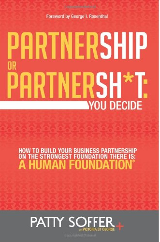 Partnership or Partnersh*t: You Decide. How to Build Your Business Partnership on the Strongest Foundation There Is- A Human Foundation: Volume 1 (The Partnersh*t Series)