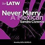 Never Marry A Mexican | Sandra Cisneros