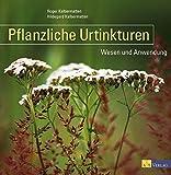 Pflanzliche Urtinkturen: Wesen und Anwendung