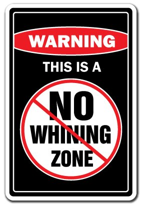 NO WHINING ZONE Warning Sign cry babies signs funny