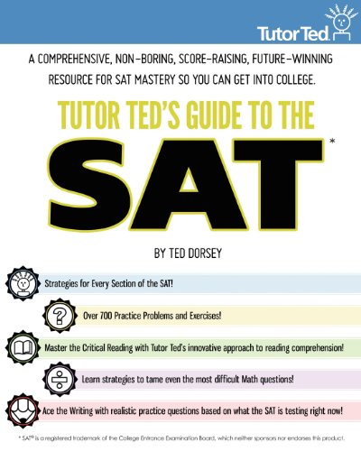 Tutor Ted's Guide to the SAT: A Comprehensive, Non-Boring, Score-Raising, Future-Winning Resource for SAT Mastery So You