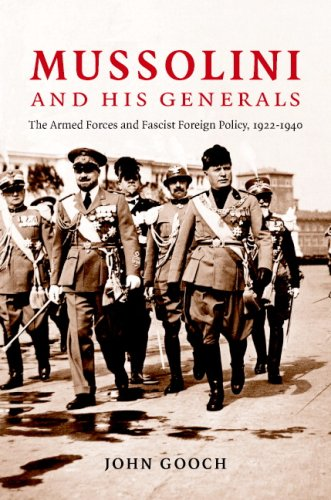 Mussolini and his Generals: The Armed Forces and Fascist Foreign Policy, 1922-1940 (Cambridge Military Histories), John Gooch