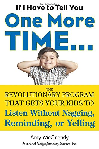 If I Have to Tell You One More Time...: The Revolutionary Program That Gets Your Kids To Listen Without Nagging, Remindi ng, or Yelling (A Program For You compare prices)