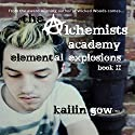 Elemental Explosions: Alchemists Academy, Book 2 Audiobook by Kailin Gow Narrated by Chris Patton