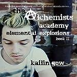Elemental Explosions: Alchemists Academy, Book 2 | Kailin Gow