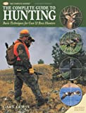 The Complete Guide to Hunting: Basic Techniques for Gun & Bow Hunters (The Complete Hunter)