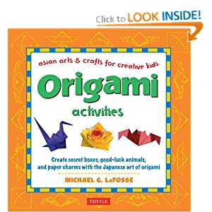 Origami Activities (Asian Arts and Crafts For Creative Kids) Michael G. LaFosse