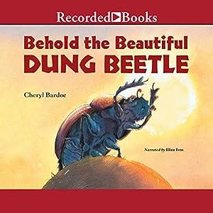 Behold the Beautiful Dung Beetle | [Cheryl Bardoe]