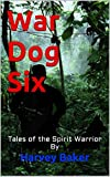 War Dog Six: Tales of the Spirit Warrior By