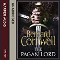 The Pagan Lord (       UNABRIDGED) by Bernard Cornwell Narrated by Matt Bates