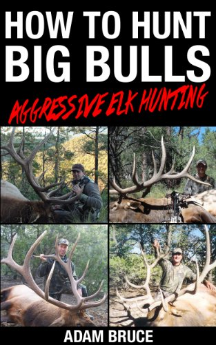 How To Hunt Big Bulls: Aggressive Elk Hunting