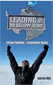 Leading At 90 Below Zero: Extreme Conditions...Extraordinary Results