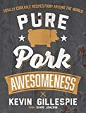 Kevin Gillespie Pure Pork Awesomeness: Totally Cookable Recipes from Around the World