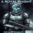 A Royal Knight: A Short Story from The Tisaian Chronicles (       UNABRIDGED) by Nicholas Sansbury Smith Narrated by James Fouhey
