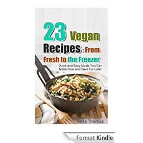 23 Vegan Recipes From Fresh to the Freezer (English Edition)