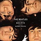 The Beatles: The Biography Audiobook by Bob Spitz Narrated by Alfred Molina