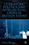 Literature, Politics, and Intellectual Crisis in Britain Today (0333778332) by Bloom, Clive