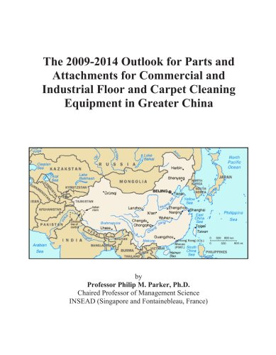 The 2009-2014 Outlook for Parts and Attachments for Commercial and Industrial Floor and Carpet Cleaning Equipment in Greater China