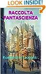 Raccolta Fantascienza: Romanzi e racc...